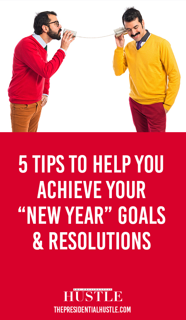 5 Tips To Help You Achieve Your New Year Goals and Resolutions